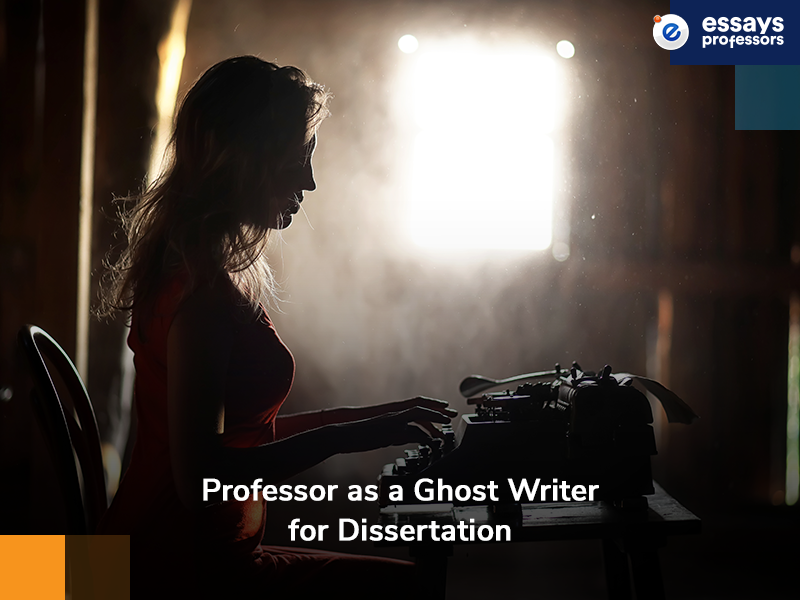 Professor as a Ghost Writer for Dissertation